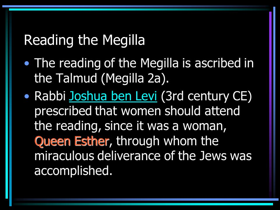 Reading the Megilla The reading of the Megilla is ascribed in the Talmud (Megilla 2a).