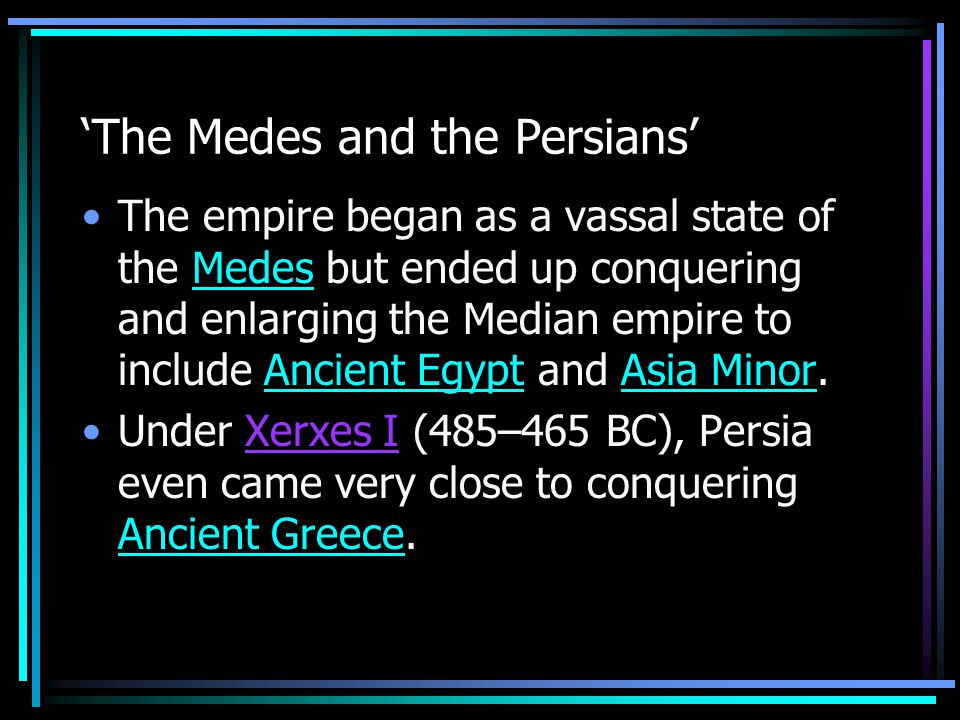'The Medes and the Persians' The empire began as a vassal state of the Medes but ended up conquering and enlarging the Median empire to include Ancien