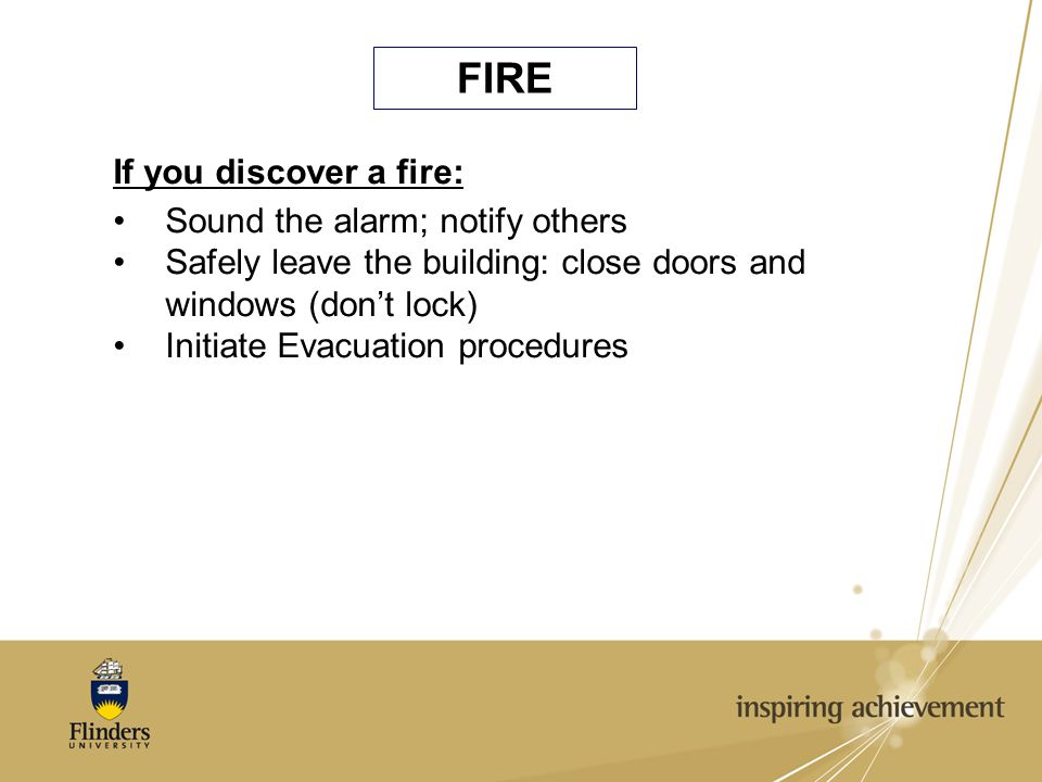 FIRE If you discover a fire: Sound the alarm; notify others Safely leave the building: close doors and windows (don't lock) Initiate Evacuation procedures