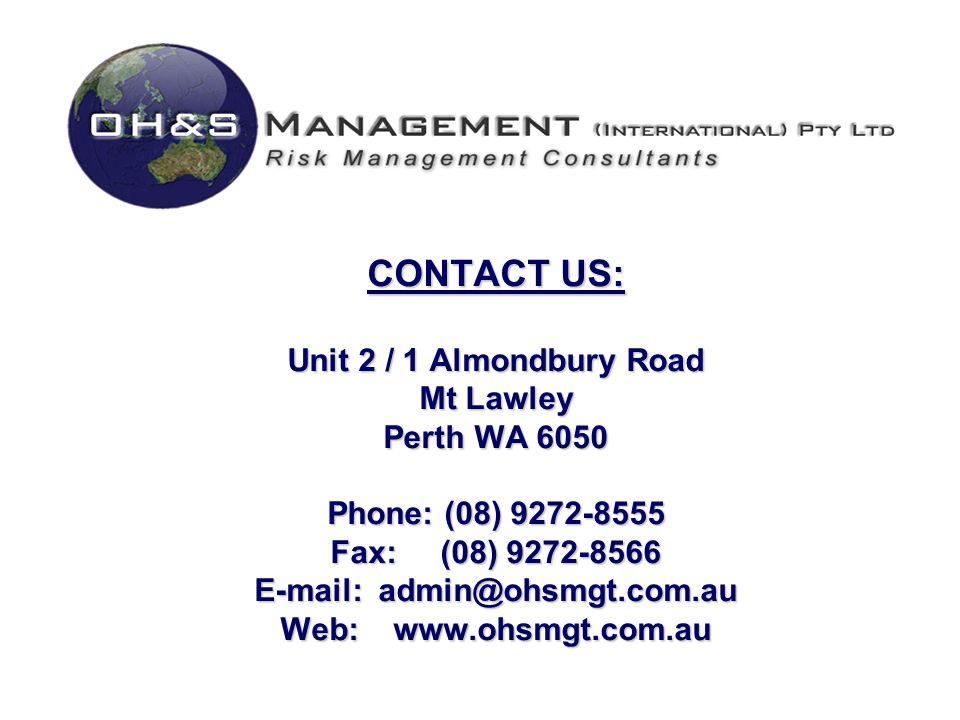 Contact Us CONTACT US: Unit 2 / 1 Almondbury Road Mt Lawley Perth WA 6050 Phone: (08) 9272-8555 Fax: (08) 9272-8566 E-mail: admin@ohsmgt.com.au Web: w