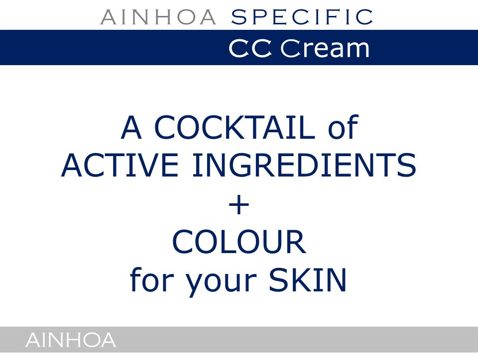 AINHOA A COCKTAIL of ACTIVE INGREDIENTS + COLOUR for your SKIN AINHOA AINHOA SPECIFIC CC C ream