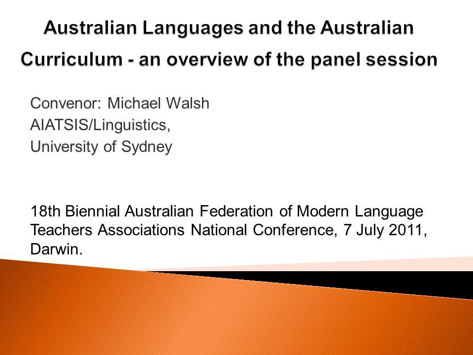 Convenor: Michael Walsh AIATSIS/Linguistics, University of Sydney 18th Biennial Australian Federation of Modern Language Teachers Associations National Conference, 7 July 2011, Darwin.