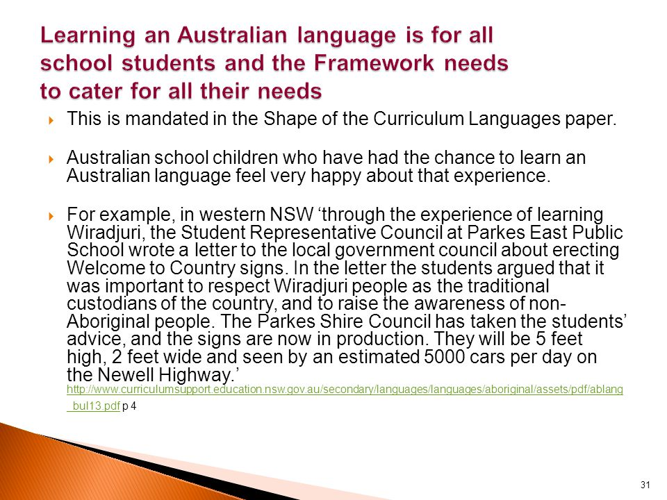  This is mandated in the Shape of the Curriculum Languages paper.  Australian school children who have had the chance to learn an Australian languag