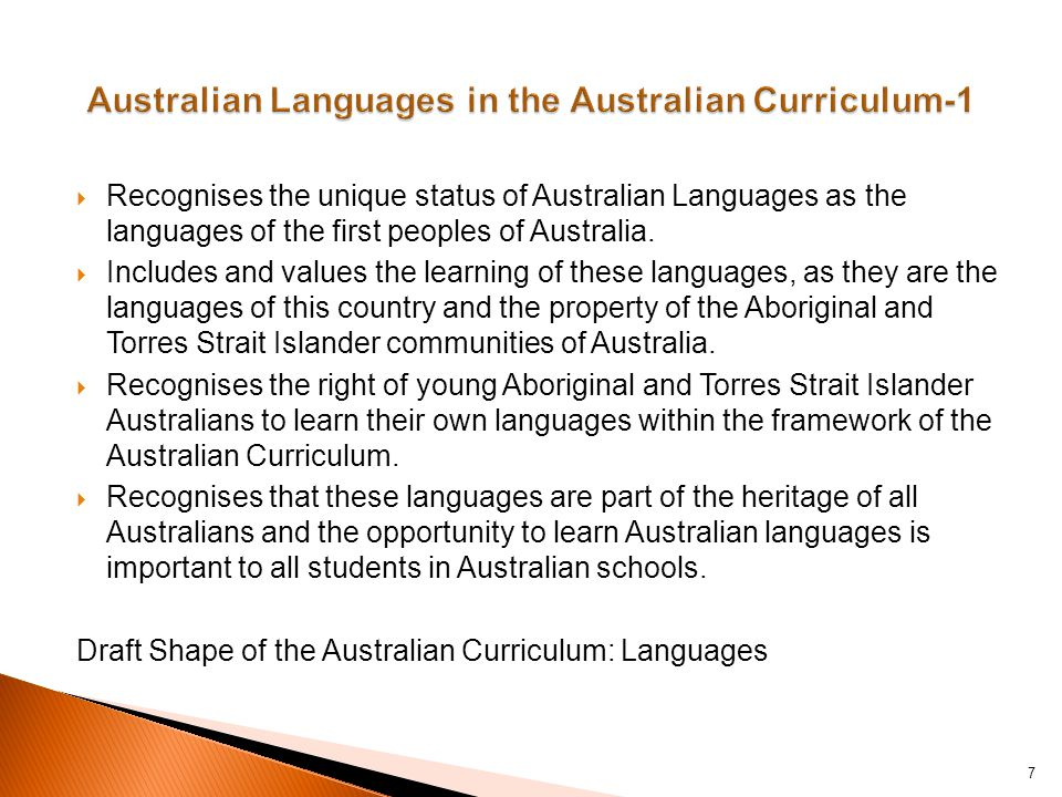  Recognises the unique status of Australian Languages as the languages of the first peoples of Australia.  Includes and values the learning of these