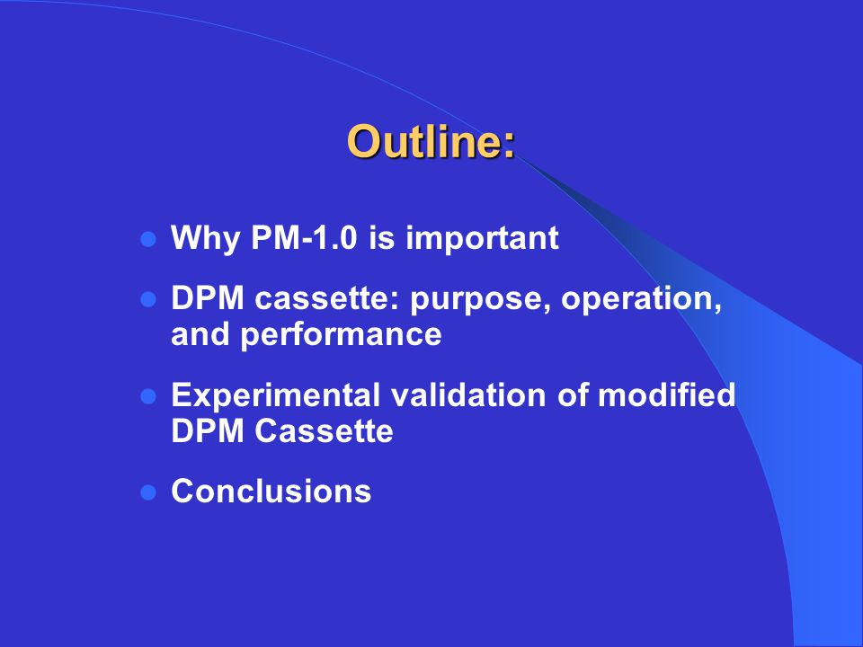 Outline: Why PM-1.0 is important DPM cassette: purpose, operation, and performance Experimental validation of modified DPM Cassette Conclusions