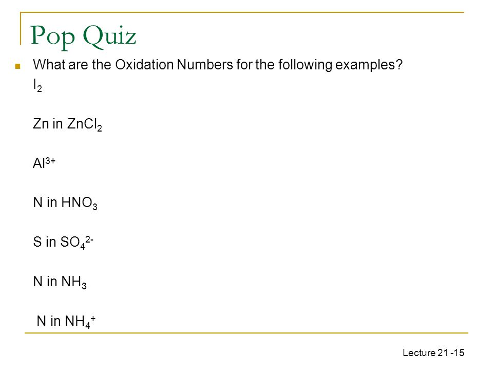 Lecture 21 -15 What are the Oxidation Numbers for the following examples.