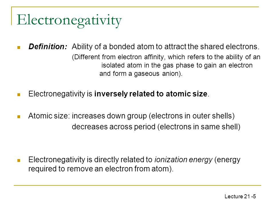 Lecture 21 -5 Definition: Ability of a bonded atom to attract the shared electrons.