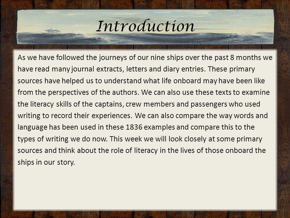 Introduction As we have followed the journeys of our nine ships over the past 8 months we have read many journal extracts, letters and diary entries.