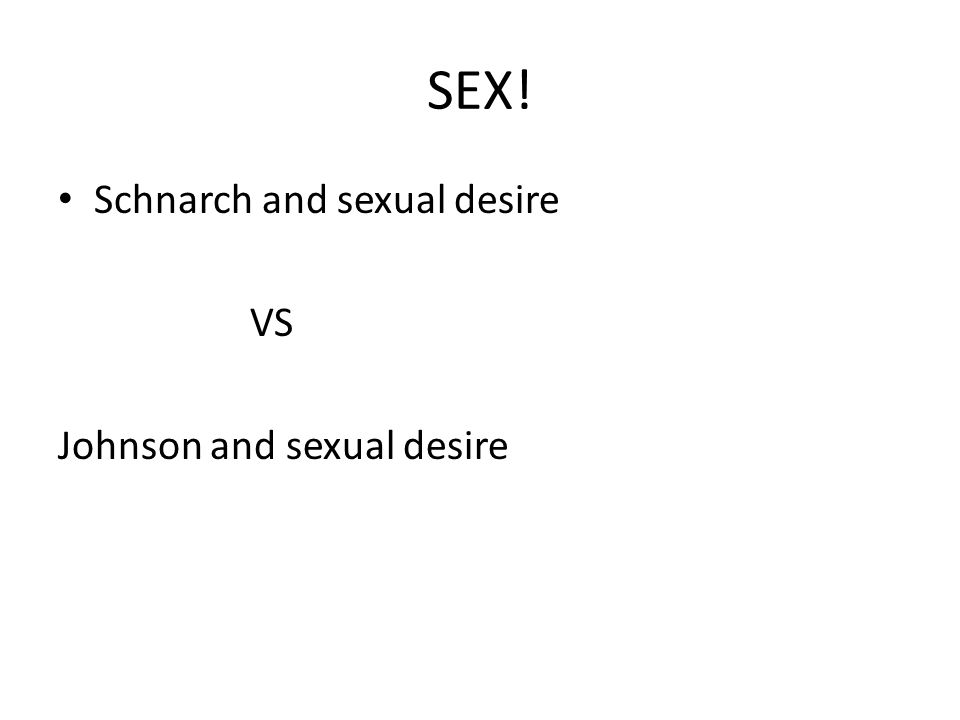 SEX! Schnarch and sexual desire VS Johnson and sexual desire