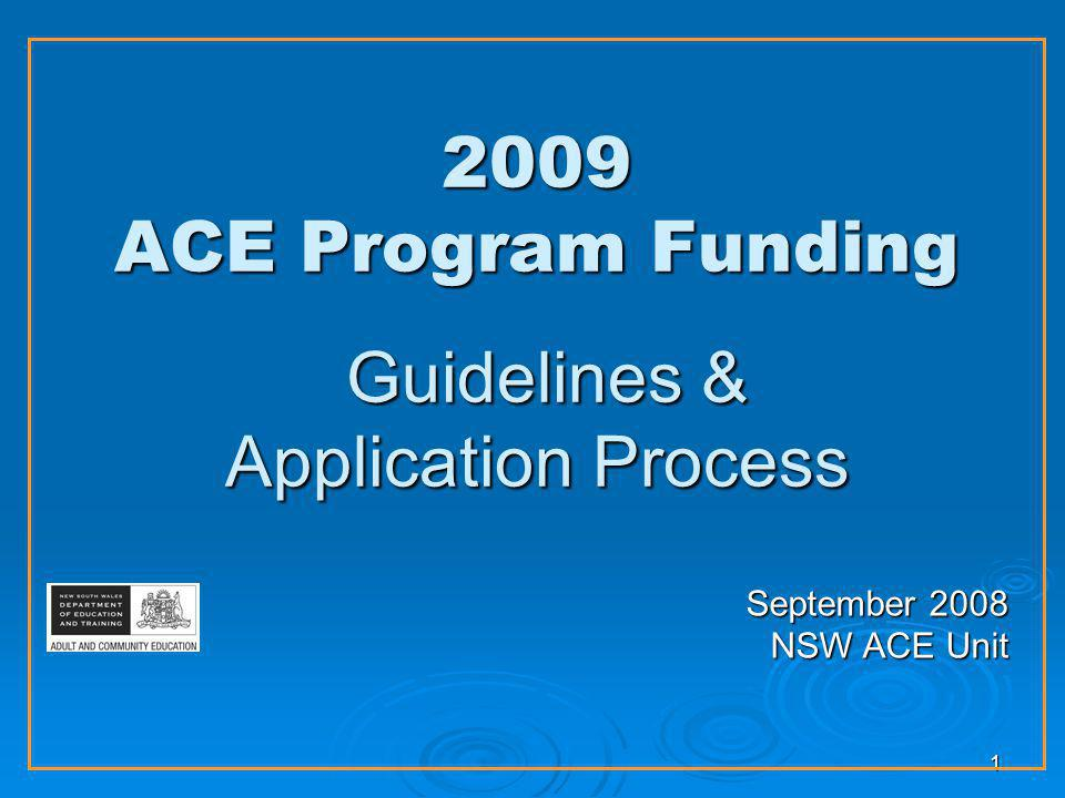 1 2009 ACE Program Funding Guidelines & Application Process September 2008 NSW ACE Unit