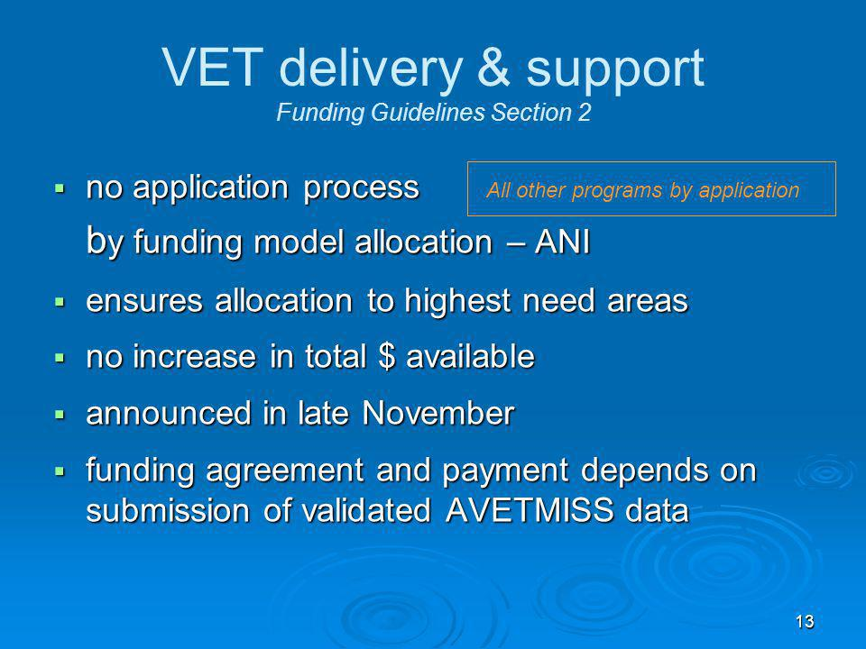 13 VET delivery & support Funding Guidelines Section 2  no application process  no application process All other programs by application b y funding