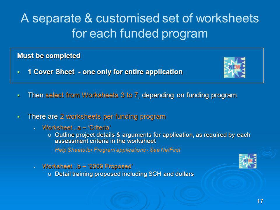 17 A separate & customised set of worksheets for each funded program Must be completed  1 Cover Sheet - one only for entire application  Then select
