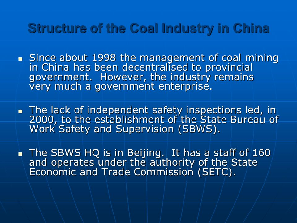 Structure of the Coal Industry in China Since about 1998 the management of coal mining in China has been decentralised to provincial government. Howev