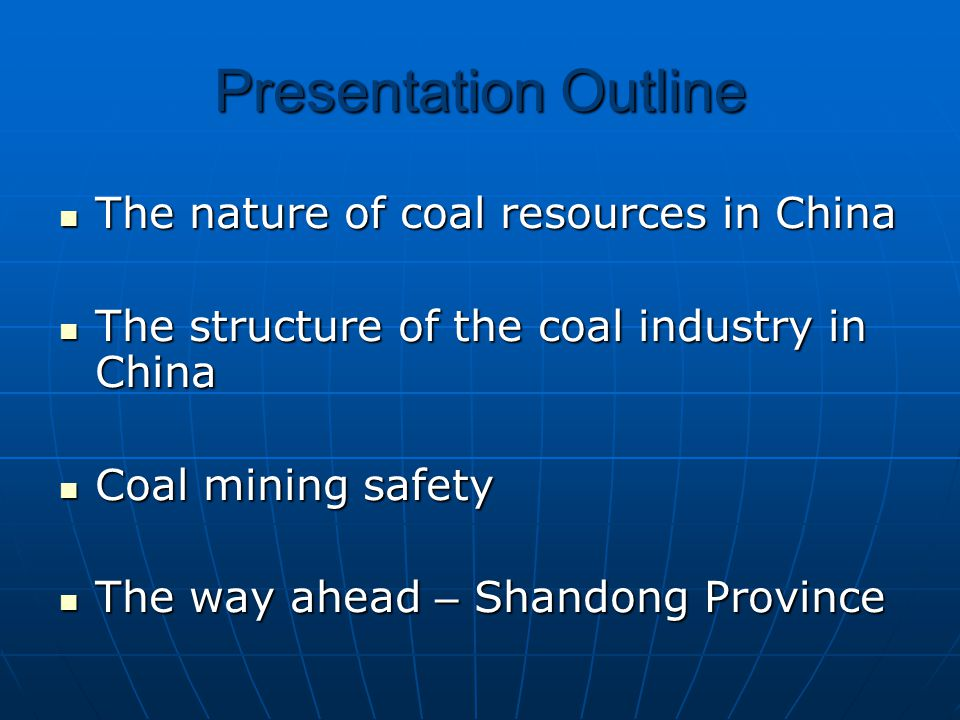 Presentation Outline The nature of coal resources in China The nature of coal resources in China The structure of the coal industry in China The structure of the coal industry in China Coal mining safety Coal mining safety The way ahead – Shandong Province The way ahead – Shandong Province