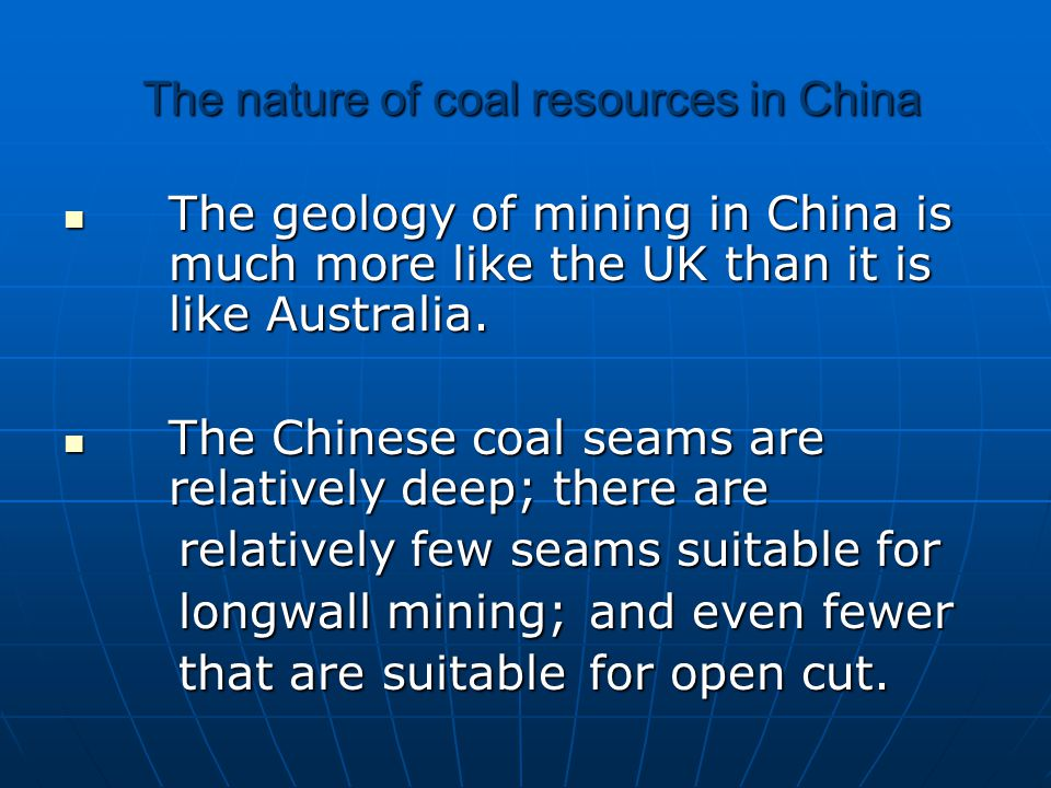 The nature of coal resources in China The nature of coal resources in China The geology of mining in China is much more like the UK than it is like Australia.