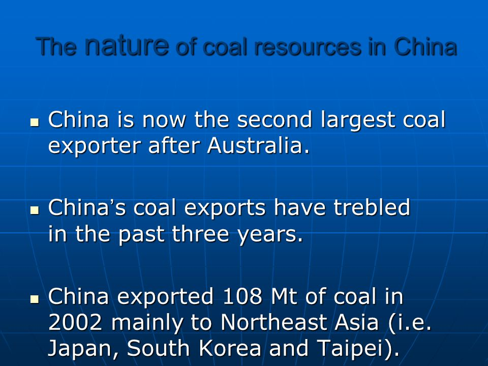 The nature of coal resources in China China is now the second largest coal exporter after Australia. China is now the second largest coal exporter aft