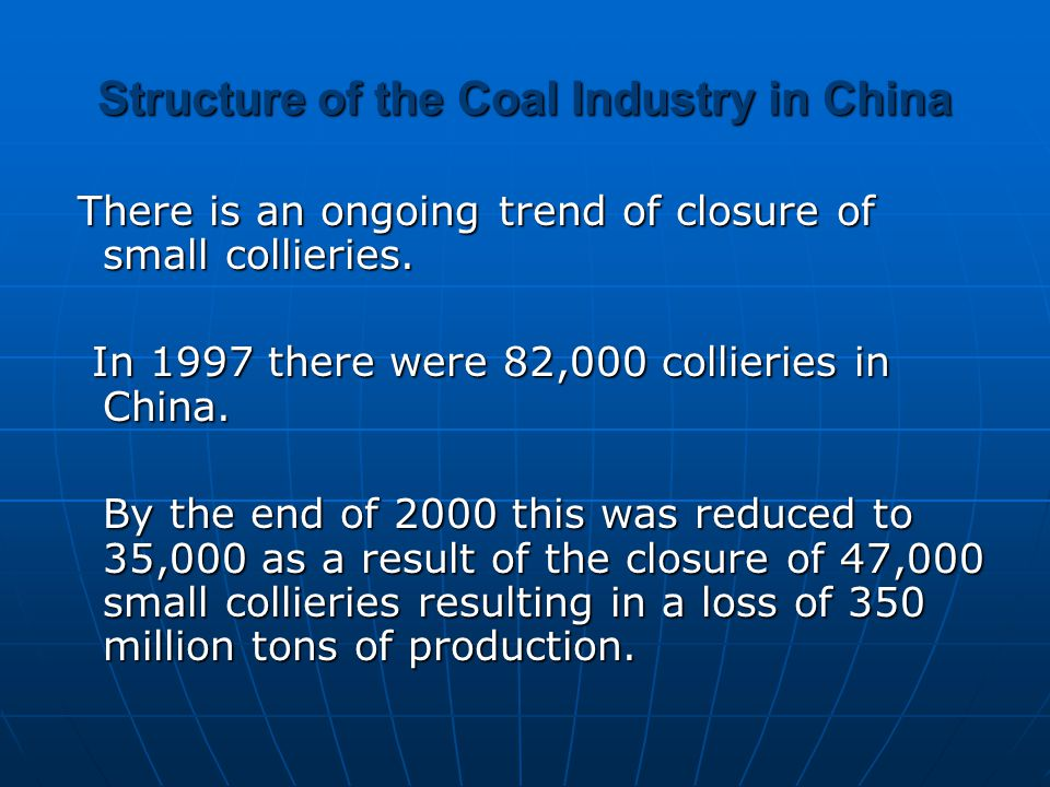 Structure of the Coal Industry in China There is an ongoing trend of closure of small collieries.