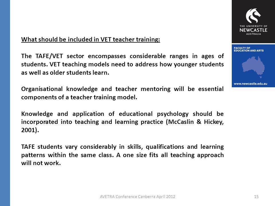 AVETRA Conference Canberra April 201215 What should be included in VET teacher training: The TAFE/VET sector encompasses considerable ranges in ages of students.