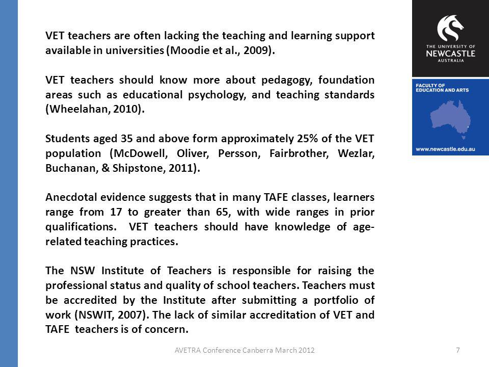 AVETRA Conference Canberra March 20127 VET teachers are often lacking the teaching and learning support available in universities (Moodie et al., 2009).