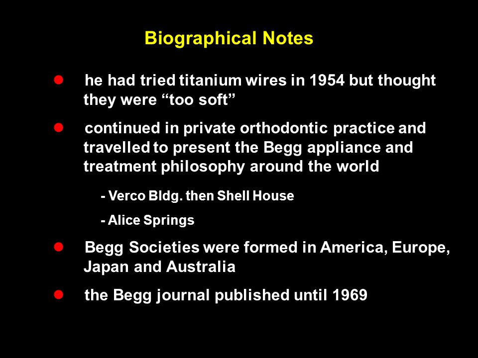 "Biographical Notes  he had tried titanium wires in 1954 but thought they were ""too soft""  continued in private orthodontic practice and travelled to"