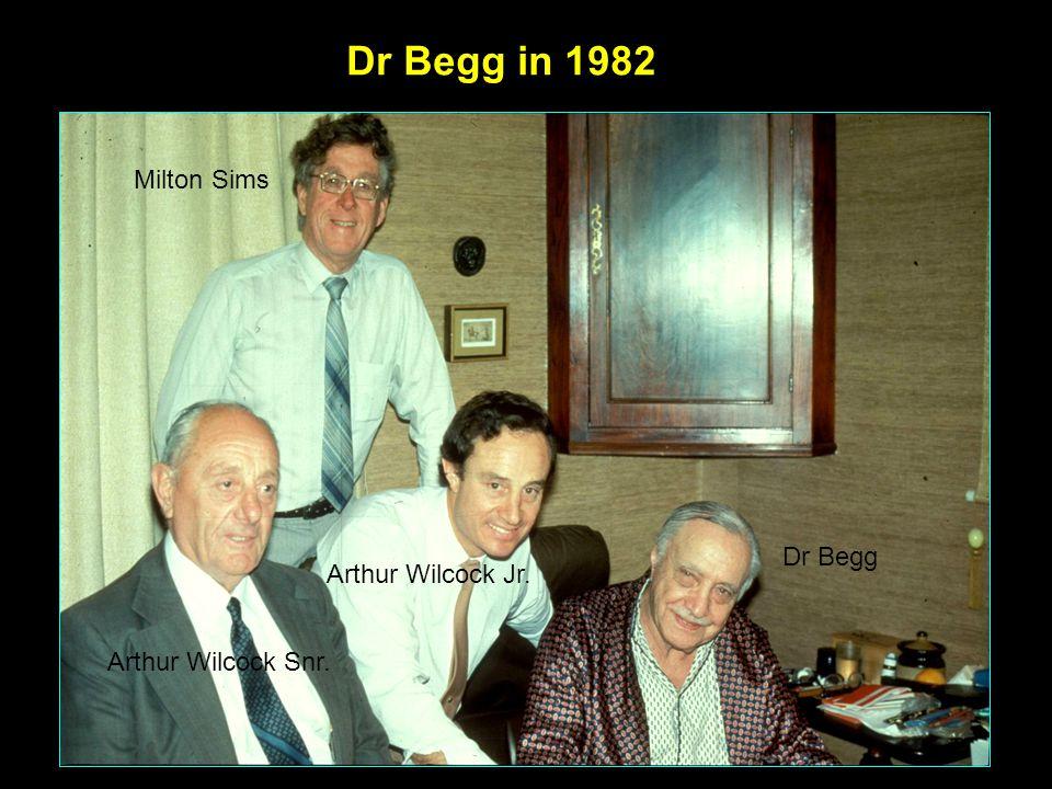 Dr Begg in 1982 Milton Sims Dr Begg Arthur Wilcock Jr. Arthur Wilcock Snr.