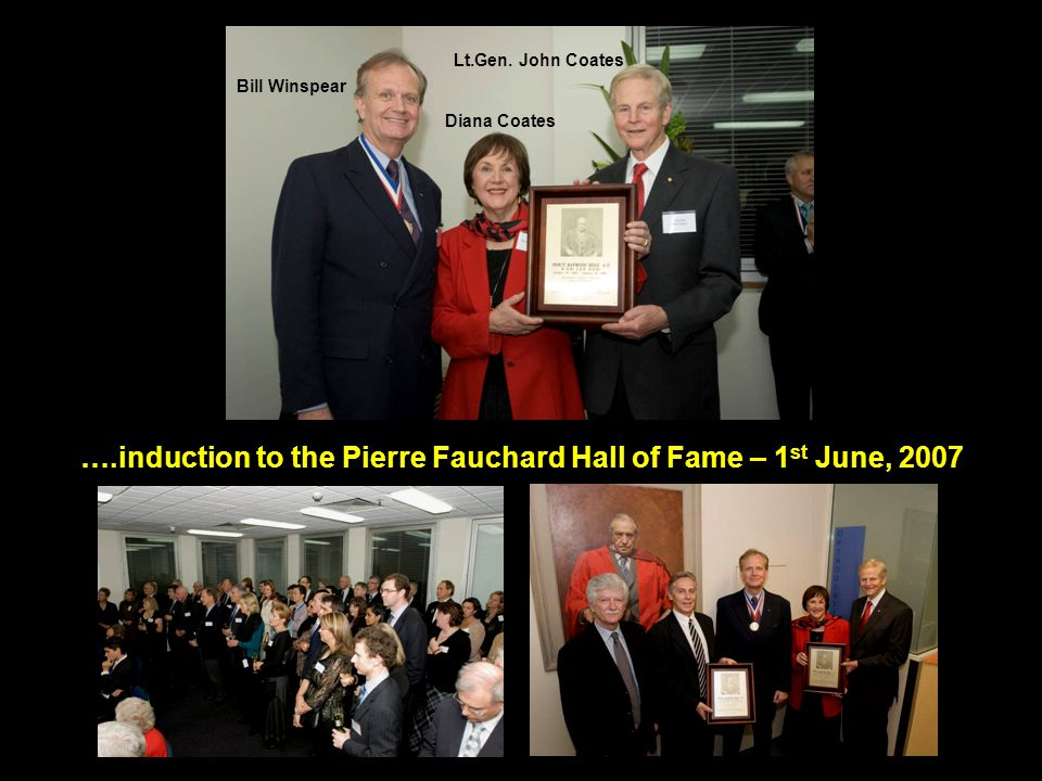 ….induction to the Pierre Fauchard Hall of Fame – 1 st June, 2007 Bill Winspear Diana Coates Lt.Gen. John Coates