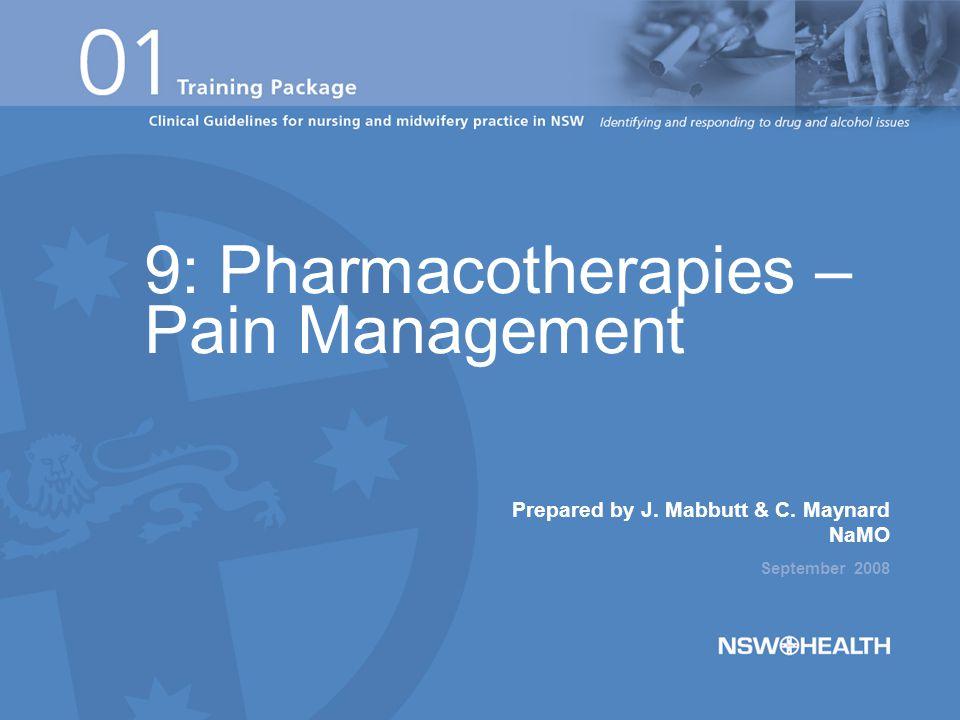 Prepared by J. Mabbutt & C. Maynard NaMO September 2008 9: Pharmacotherapies – Pain Management