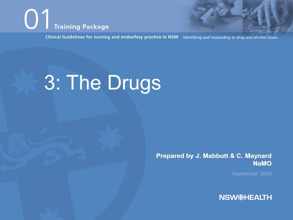 Prepared by J. Mabbutt & C. Maynard NaMO September 2008 3: The Drugs