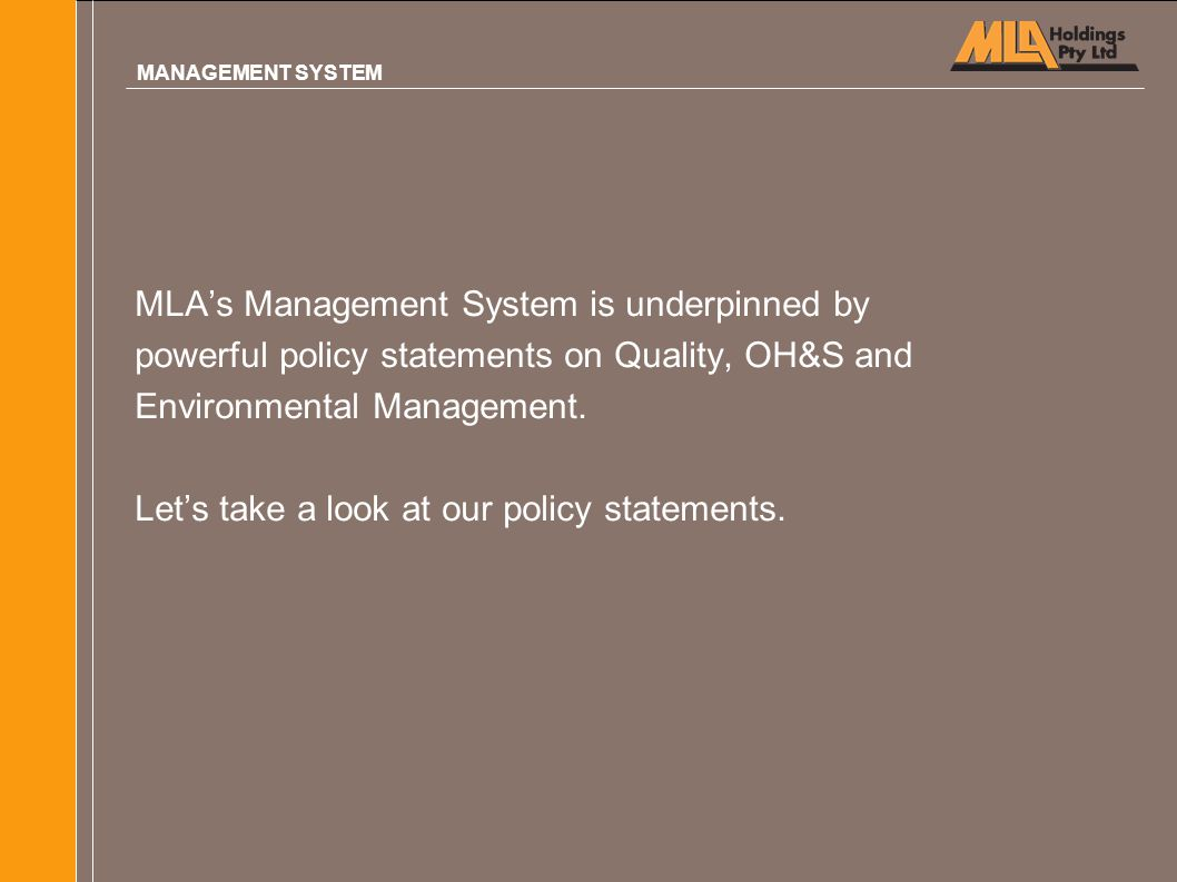 MLA's Management System is underpinned by powerful policy statements on Quality, OH&S and Environmental Management. Let's take a look at our policy st