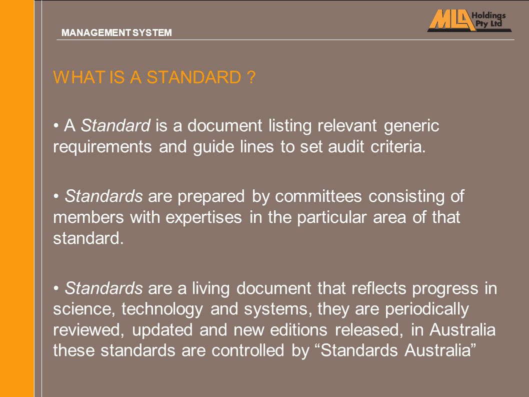 WHAT IS A STANDARD ? A Standard is a document listing relevant generic requirements and guide lines to set audit criteria. Standards are prepared by c