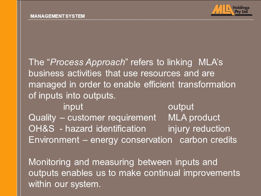 "The ""Process Approach"" refers to linking MLA's business activities that use resources and are managed in order to enable efficient transformation of i"