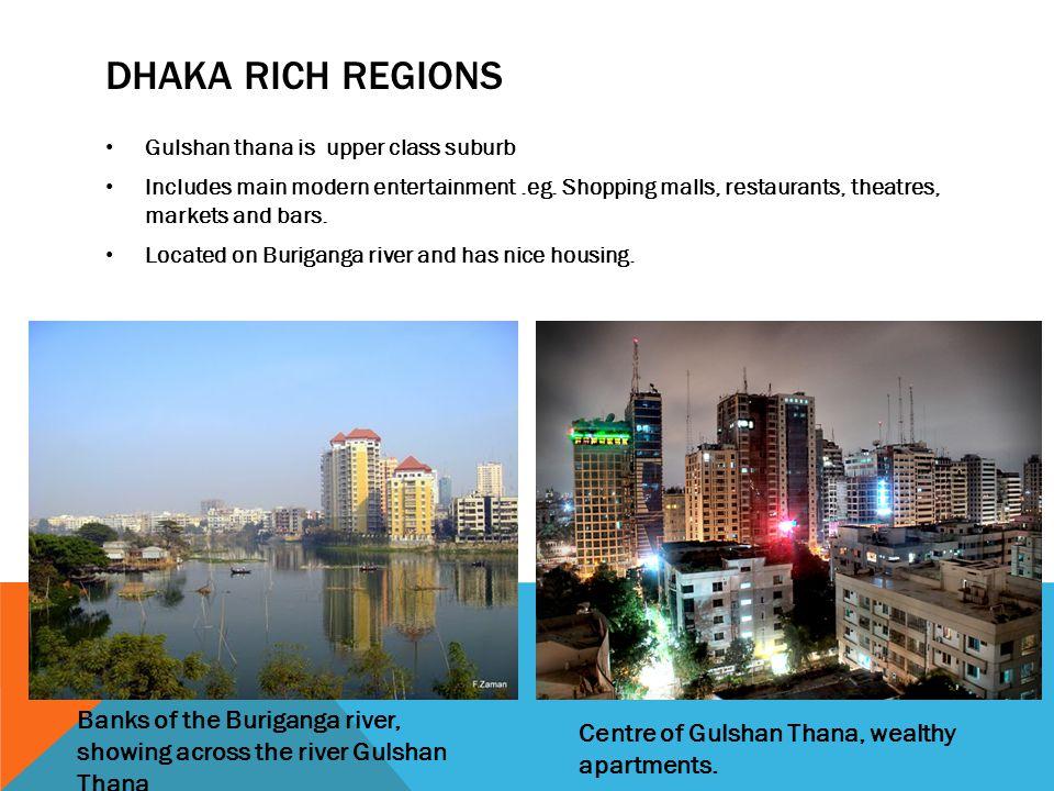 DHAKA RICH REGIONS Gulshan thana is upper class suburb Includes main modern entertainment.eg.