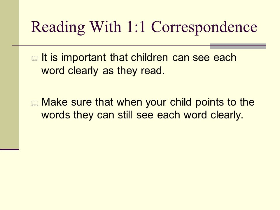 Reading With 1:1 Correspondence  It is important that children can see each word clearly as they read.