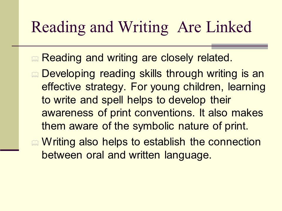 Reading and Writing Are Linked  Reading and writing are closely related.