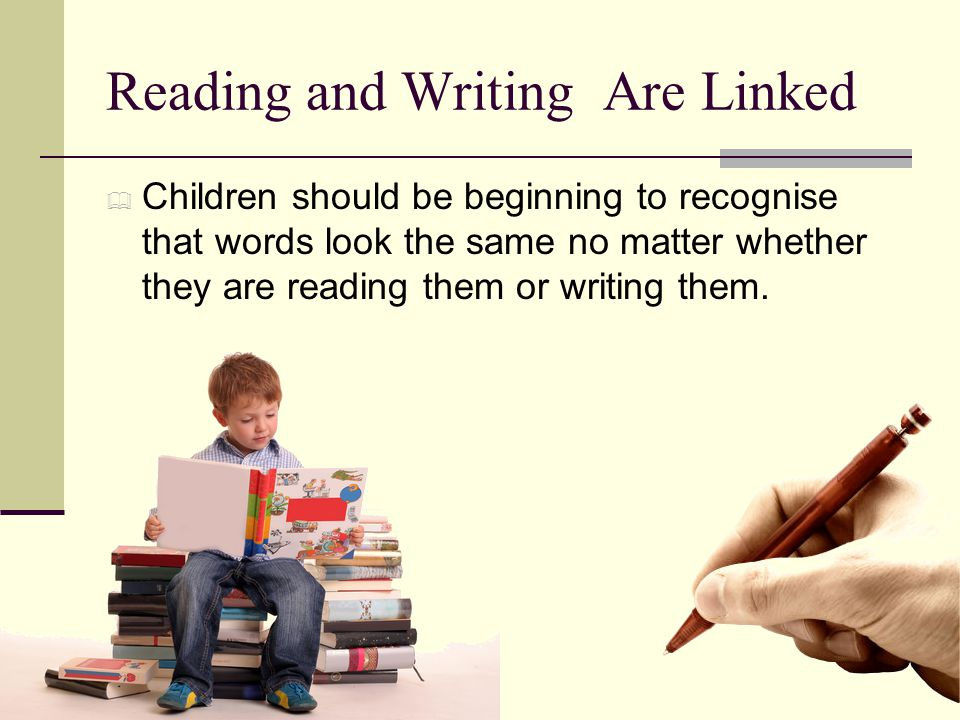 Reading and Writing Are Linked  Children should be beginning to recognise that words look the same no matter whether they are reading them or writing