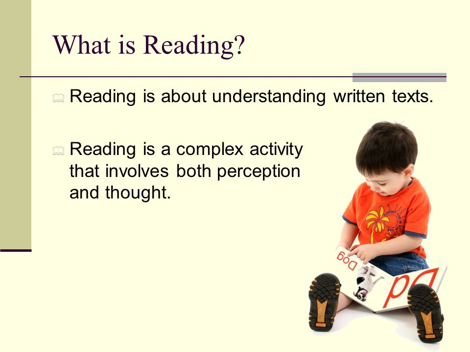 What is Reading. Reading is about understanding written texts.