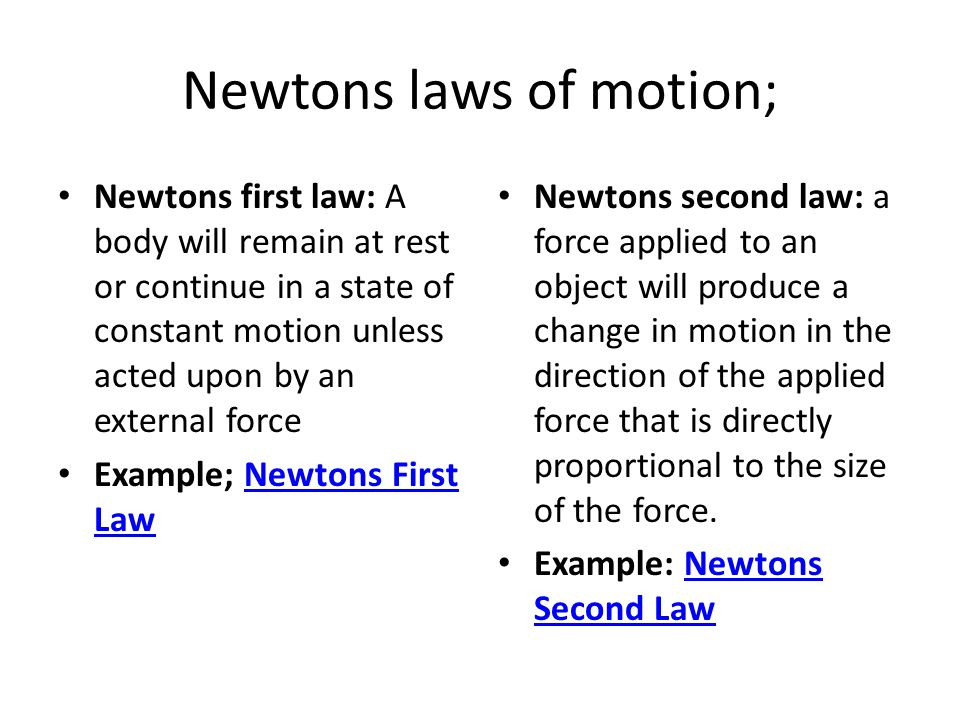 Newtons laws of motion; Newtons first law: A body will remain at rest or continue in a state of constant motion unless acted upon by an external force