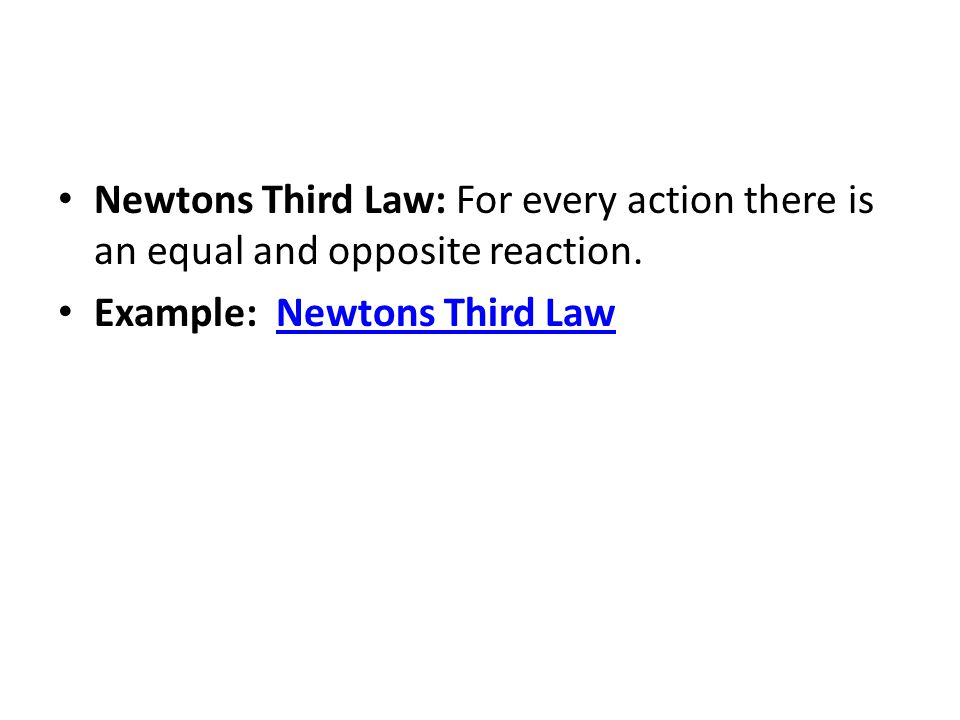 Newtons Third Law: For every action there is an equal and opposite reaction. Example: Newtons Third LawNewtons Third Law