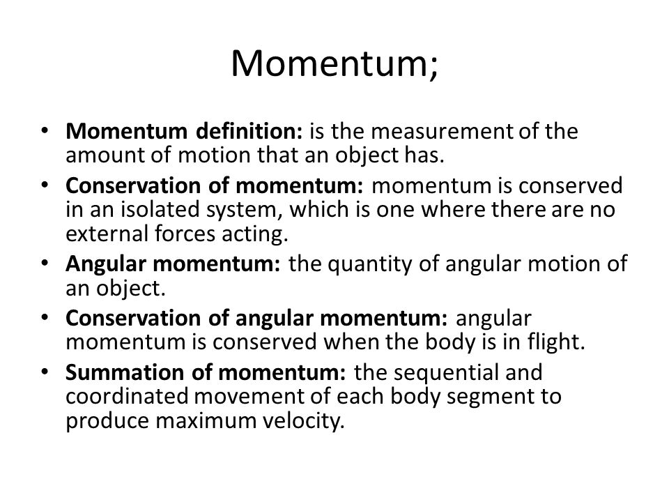 Momentum; Momentum definition: is the measurement of the amount of motion that an object has. Conservation of momentum: momentum is conserved in an is