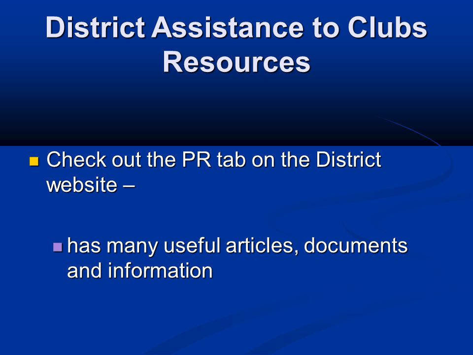 District Assistance to Clubs Resources Check out the PR tab on the District website – Check out the PR tab on the District website – has many useful a