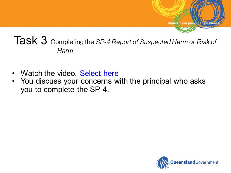 Task 3 Completing the SP-4 Report of Suspected Harm or Risk of Harm Watch the video.