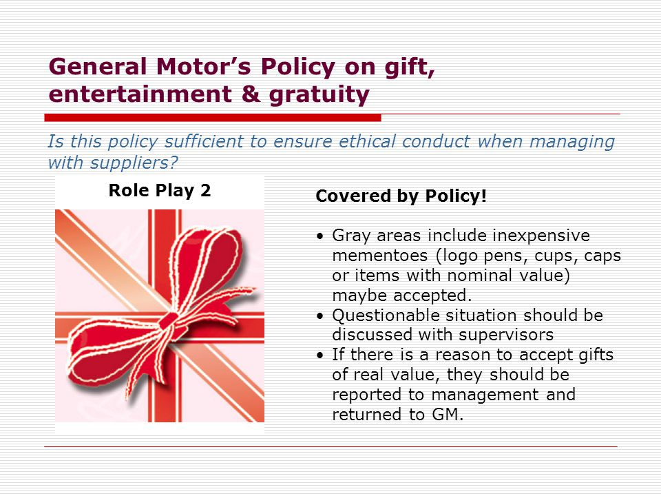 General Motor's Policy on gift, entertainment & gratuity Is this policy sufficient to ensure ethical conduct when managing with suppliers.