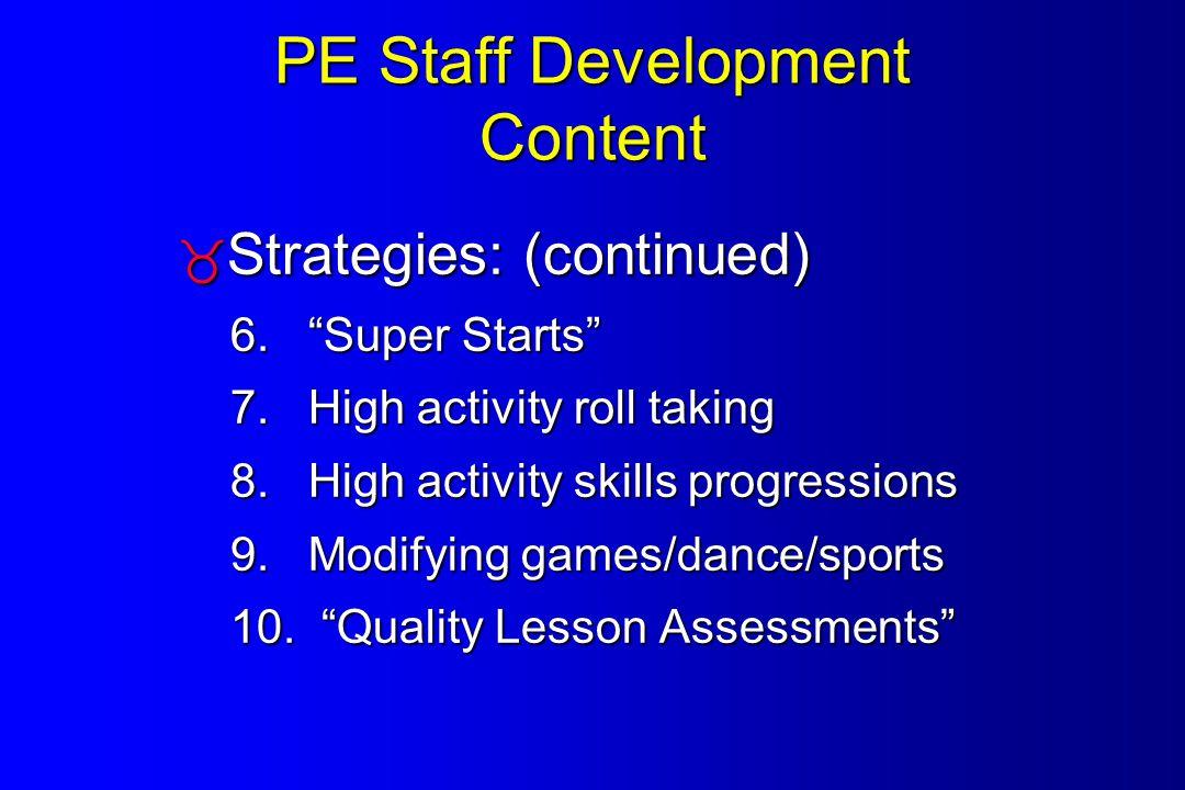 PE Staff Development Content  Strategies: (continued) 6.