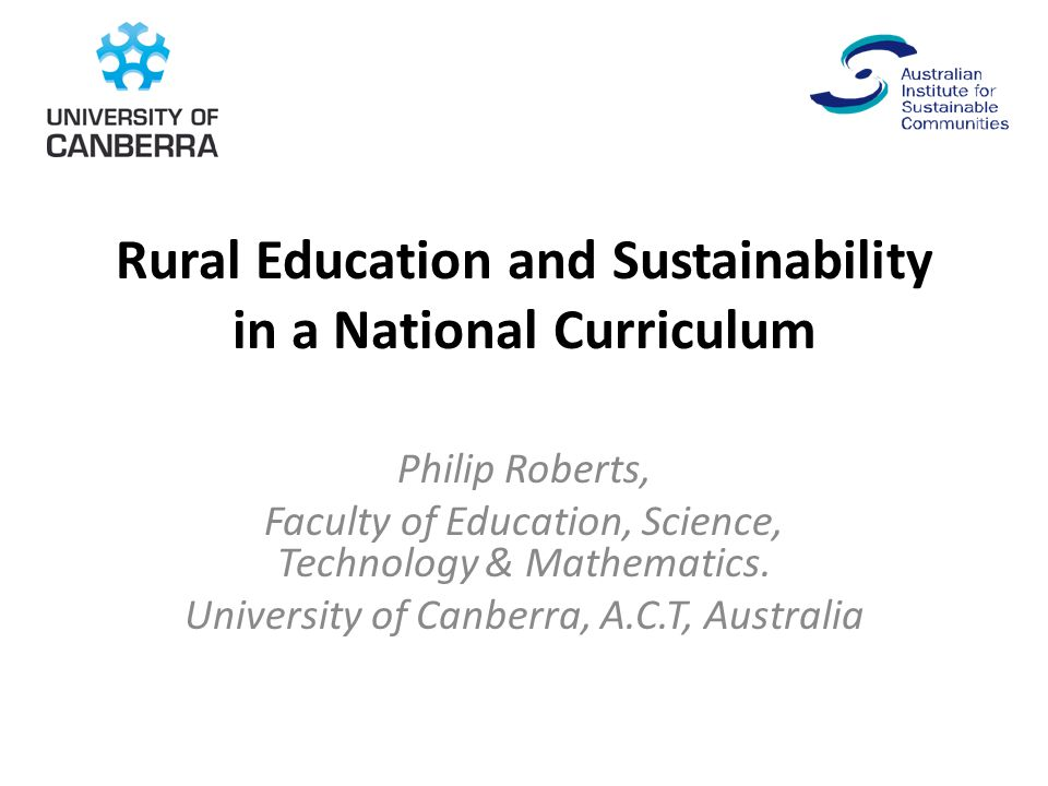 Rural Education and Sustainability in a National Curriculum Philip Roberts, Faculty of Education, Science, Technology & Mathematics.