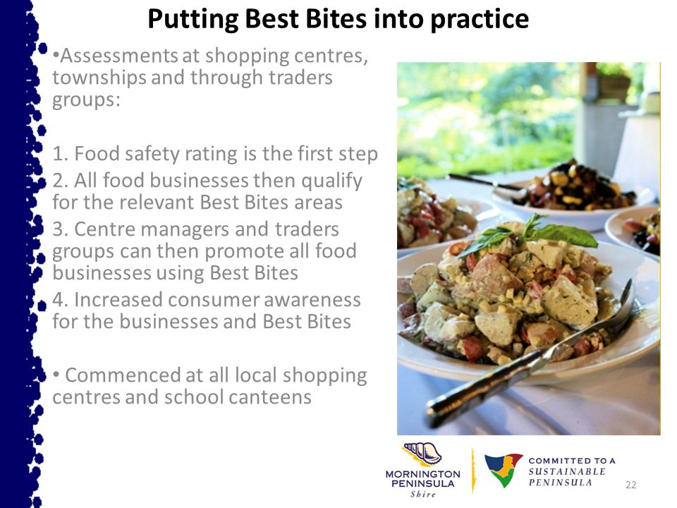 22 Putting Best Bites into practice Assessments at shopping centres, townships and through traders groups: 1.