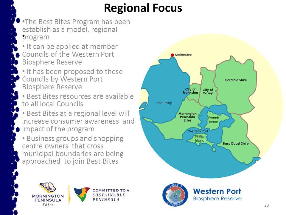 23 Regional Focus The Best Bites Program has been establish as a model, regional program It can be applied at member Councils of the Western Port Bios