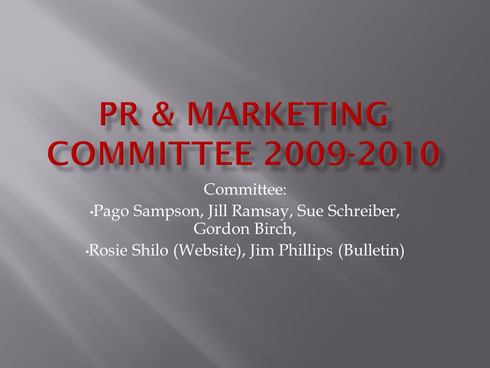Committee: Pago Sampson, Jill Ramsay, Sue Schreiber, Gordon Birch, Rosie Shilo (Website), Jim Phillips (Bulletin)