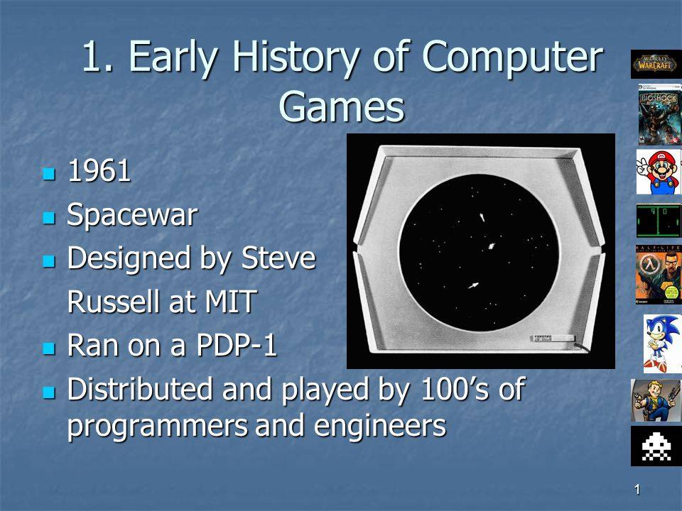1 1. Early History of Computer Games 1961 1961 Spacewar Spacewar Designed by Steve Designed by Steve Russell at MIT Ran on a PDP-1 Ran on a PDP-1 Dist