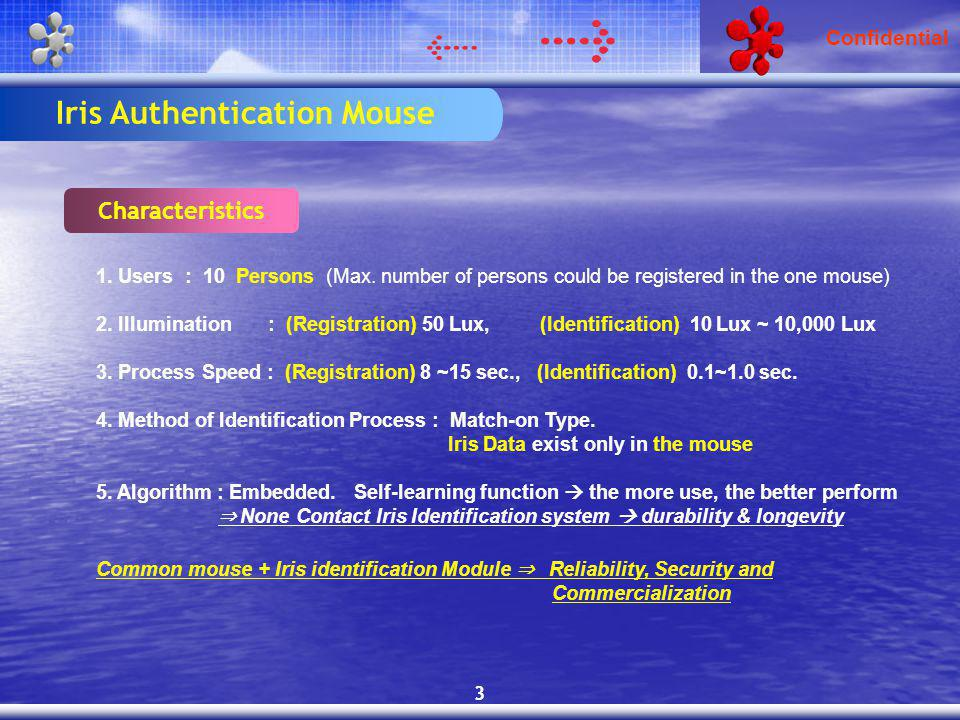 Confidential Iris Authentication Mouse Characteristics 1. Users : 10 Persons (Max. number of persons could be registered in the one mouse) 2. Illumina