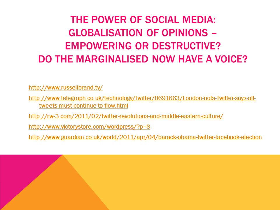 THE POWER OF SOCIAL MEDIA: GLOBALISATION OF OPINIONS – EMPOWERING OR DESTRUCTIVE.